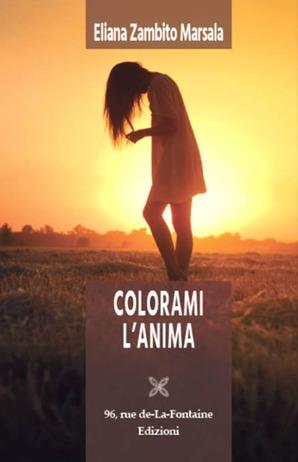 """""""COLORAMI L'ANIMA"""" di Eliana Zambito Marsala – Recensione"""